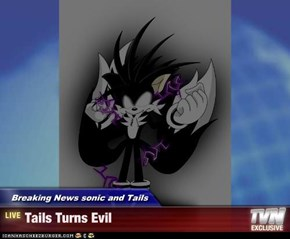 Breaking News sonic and Tails - Tails Turns Evil