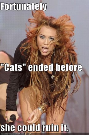 "Fortunately ""Cats"" ended before she could ruin it."