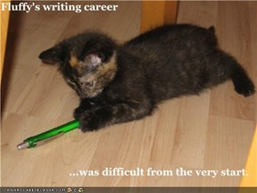 Fluffy's writing career  ...was difficult from the very start.