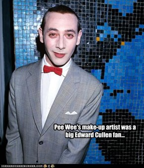 Pee Wee's make-up artist was a big Edward Cullen fan...