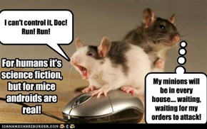For humans it's science fiction, but for mice androids are real!
