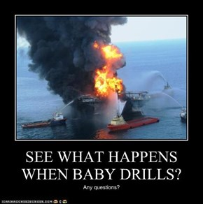 SEE WHAT HAPPENS WHEN BABY DRILLS?
