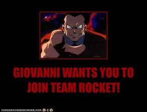 GIOVANNI WANTS YOU TO JOIN TEAM ROCKET!