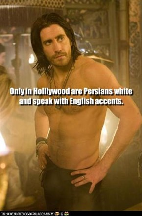 Only in Holllywood are Persians white and speak with English accents.
