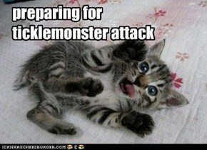 preparing for ticklemonster attack