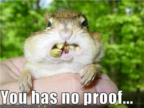 You has no proof...