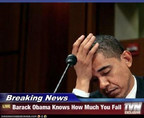 Breaking News - Barack Obama Knows How Much You Fail