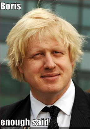 Boris  enough said