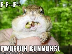 F-F--F--  FWUFFUH BUNNUHS!