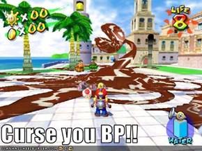 Curse you BP!!