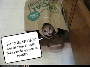 Dey haz ORGANIC CHEEZBURGERS... Ai kno dey do!