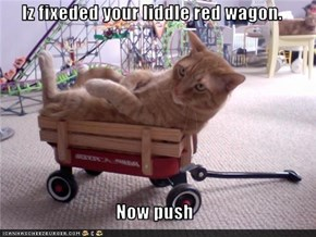 Iz fixeded your liddle red wagon.  Now push