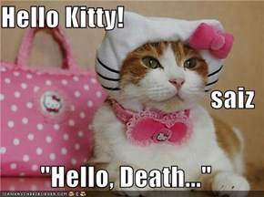 "Hello Kitty! saiz ""Hello, Death..."""