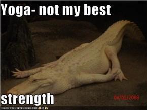 Yoga- not my best  strength