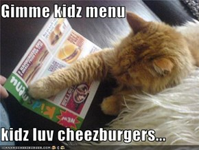 Gimme kidz menu  kidz luv cheezburgers...