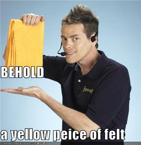 BEHOLD  a yellow peice of felt