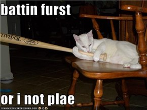battin furst  or i not plae