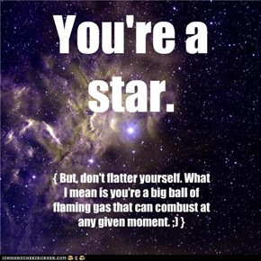 You're a star.