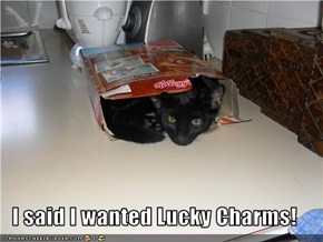 I said I wanted Lucky Charms!