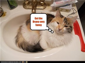 Get the Drano very funny