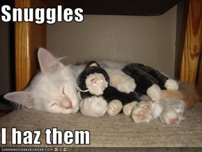 Snuggles  I haz them