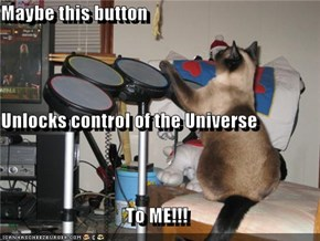 Maybe this button Unlocks control of the Universe To ME!!!