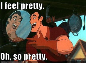 I feel pretty.  Oh, so pretty.