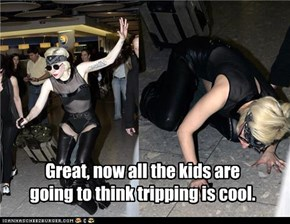 Great, now all the kids are going to think tripping is cool.