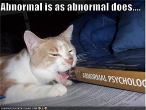 Abnormal is as abnormal does....