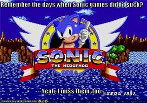 Remember the days when Sonic games didn't suck?  Yeah, I miss them, too.