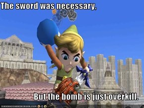 The sword was necessary,  But the bomb is just overkill.