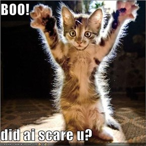 BOO!  did ai scare u?