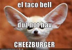 el taco bell duz not hav CHEEZBURGER