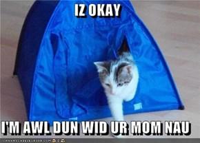 IZ OKAY  I'M AWL DUN WID UR MOM NAU