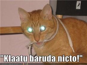 """""""Klaatu baruda nicto!"""""""