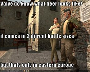 Valve do know what beer looks like! it comes in 3 difrent bottle sizes but thats only in eastern europe