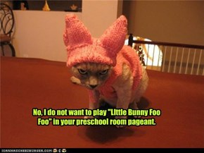"""No, I do not want to play """"LIttle Bunny Foo Foo"""" in your preschool room pageant."""