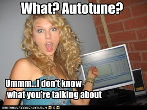 What? Autotune?