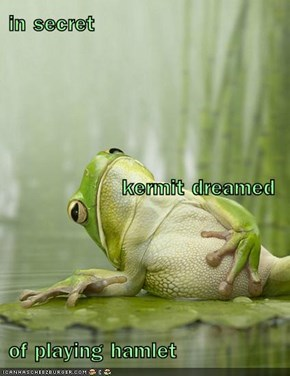 in secret kermit dreamed    of playing hamlet