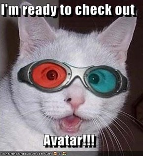 I'm ready to check out  Avatar!!!