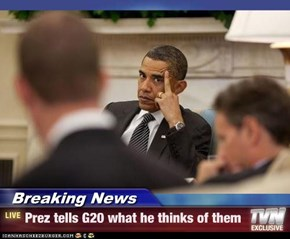 Breaking News - Prez tells G20 what he thinks of them