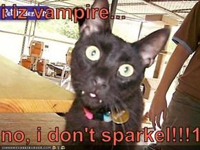 i iz vampire...  no, i don't sparkel!!!1!!
