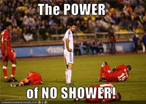 The POWER           of NO SHOWER!