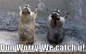 Dun Worry, We catch u!