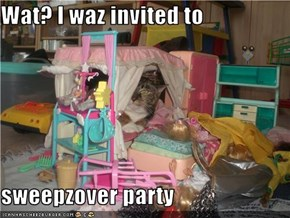 Wat? I waz invited to  sweepzover party