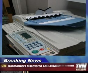 Breaking News - Transformers discovered AND ARMED!!!!!!!!!!!!!!