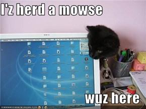 I'z herd a mowse   wuz here