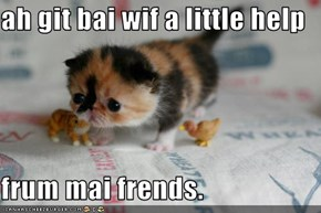 ah git bai wif a little help  frum mai frends.