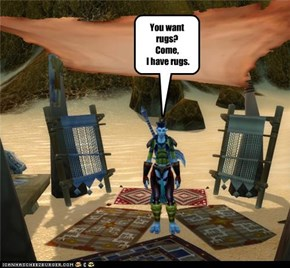 You want rugs?  Come,  I have rugs.