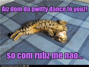Aiz doin da pwitty dance fo youz!